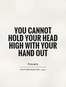 you-cannot-hold-your-head-high-with-your-hand-out-quote-1